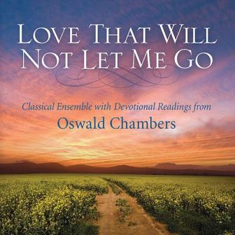 Love%20That%20Will%20Not%20Let%20Me%20Go%20with%20Devotional%20Readings%20from%20Oswald%20Chambers