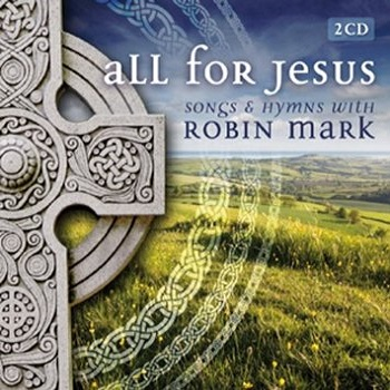All%20For%20Jesus-%20Song%20%26%20Hymns%20With%20Robin%20Mark