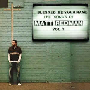 Blessed%20Be%20Your%20Name%20the%20Songs%20of%20Matt%20Redman%2C%20Vol.%201